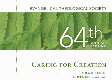 Special Report: Creation Care at the 2012 Meeting of the Evangelical Theological Society (Part 2 of 3)