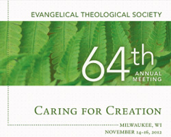 Special Report: Creation Care at the 2012 Meeting of the Evangelical Theological Society (Part 3 of 3)